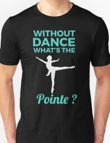 Without dance what is the Pointe Unisex T-Shirt