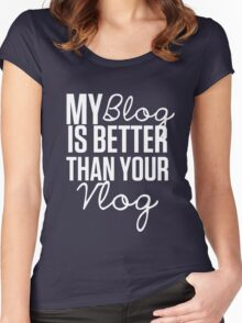 """""""My Blog is Better than your Vlog""""  Lux Series Inspired Design Women's Fitted Scoop T-Shirt"""