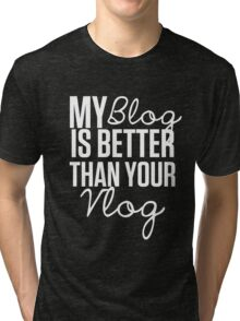 """""""My Blog is Better than your Vlog""""  Lux Series Inspired Design Tri-blend T-Shirt"""