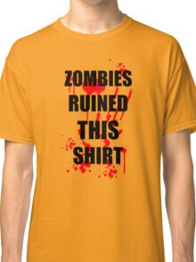 ZOMBIES RUINED THIS FUNNY SOFT HORROR ZOMBIE TEE HALLOWEEN DEAD Classic T-Shirt