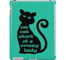 One Cat Short of a Crazy Lady iPad Case/Skin