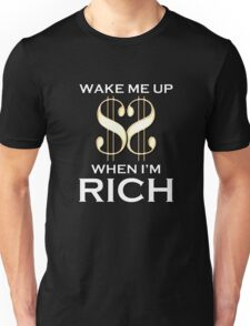 Wake Me Up When I'm Rich Unisex T-Shirt