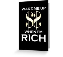 Wake Me Up When I'm Rich Greeting Card