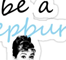 In a sea of Hiltons, be a Hepburn  Sticker