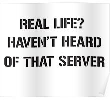 Real Life? Haven't hear of that server Poster