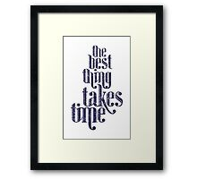 Best Thing Takes Time Framed Print