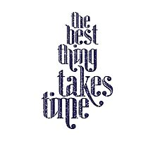 Best Thing Takes Time Photographic Print