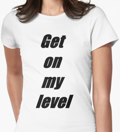 Get On My Level Censored. Womens Fitted T-Shirt