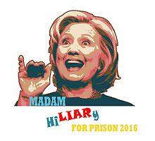 Hillary Liar for Prison 2016 by ArtByRuta