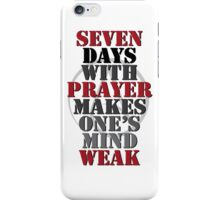 7 Days With Prayer Makes One's Mind Weak iPhone Case/Skin