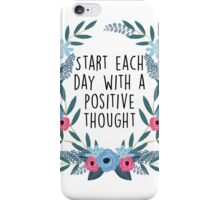 Start each day with a positive though iPhone Case/Skin