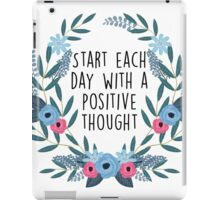 Start each day with a positive thought iPad Case/Skin