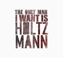 The Only Man I Want Is Holtzmann Unisex T-Shirt