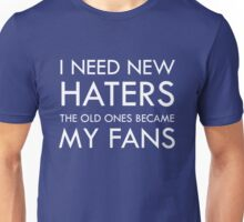 I need new haters Unisex T-Shirt