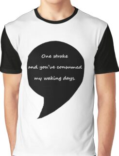One stroke and you've consumed my waking days  Graphic T-Shirt
