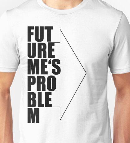 Future Me's Problem Unisex T-Shirt