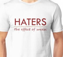 Haters - the effect of sucess Unisex T-Shirt