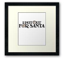 I put out for Santa Framed Print