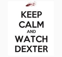 Keep Calm And Watch Dexter by Aly Dematti