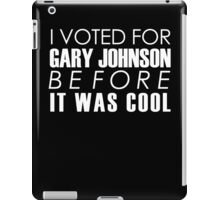 I Voted for Gary Johnson Before it Was Cool iPad Case/Skin