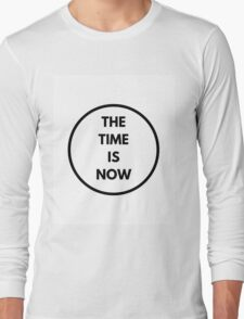 THE TIME IS NOW Long Sleeve T-Shirt