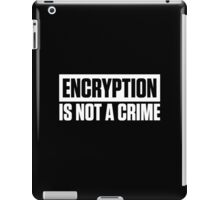 ENCRYPTION IS NOT A CRIME iPad Case/Skin