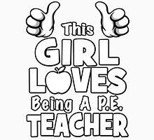 This Girl Loves Being A P.E. Teacher Unisex T-Shirt