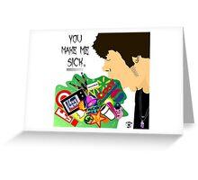 You Make Me Sick Greeting Card