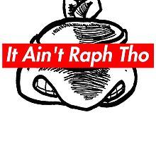 IT AIN'T RAPH THO (Supreme x TMNT x Kanye West) by AyatollahBry