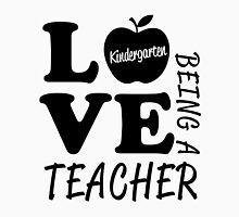 Love Being A Kindergarten Teacher Unisex T-Shirt