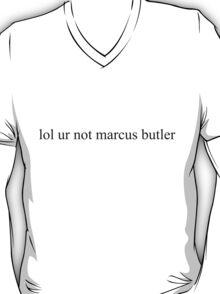 lol ur not marcus butler T-Shirt