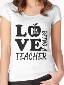 Love Being A 1st Grade Teacher Women's Fitted Scoop T-Shirt