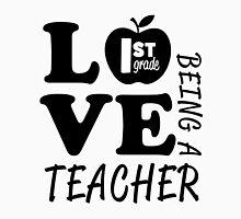 Love Being A 1st Grade Teacher Unisex T-Shirt
