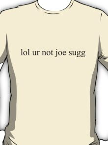 lol ur not joe sugg T-Shirt