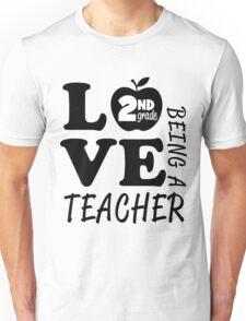 Love Being A 2nd Grade Teacher Unisex T-Shirt