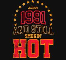 Born in 1991 and Still Smokin' HOT Unisex T-Shirt