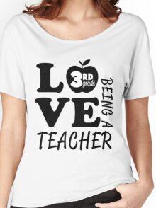 Love Being A 3rd Grade Teacher Women's Relaxed Fit T-Shirt