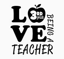 Love Being A 3rd Grade Teacher Unisex T-Shirt