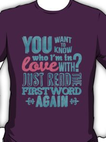 You want to know who I'm in love with? T-Shirt