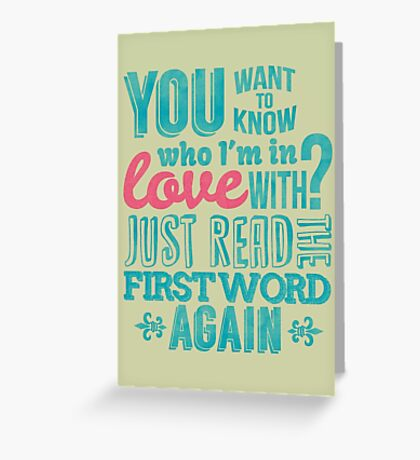 You want to know who I'm in love with? Greeting Card