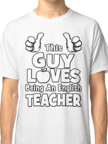 This Guy Loves Being An English Teacher Classic T-Shirt