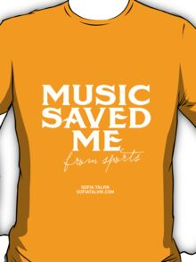 Music saved me from sports - white T-Shirt