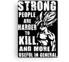 Strong People Are Harder To Kill and More Useful Canvas Print