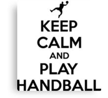 Keep calm and play handball Canvas Print