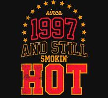 Born in 1997 and Still Smokin' HOT Unisex T-Shirt