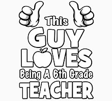 This Guy Loves Being A 6th Grade Teacher Unisex T-Shirt