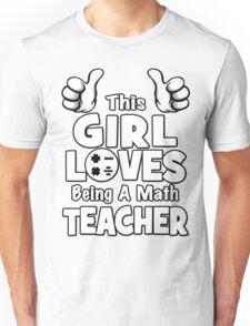 This Girl Loves Being A Math Teacher Unisex T-Shirt