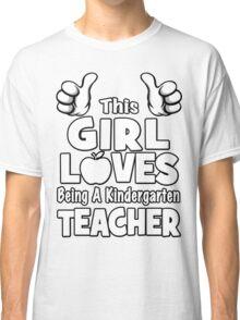 This Girl Loves Being A Kindergarten Teacher Classic T-Shirt