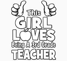 This Girl Loves Being A 3rd Grade Teacher Unisex T-Shirt