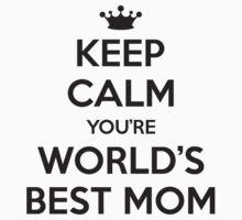 Keep calm you're world's best mom by nektarinchen